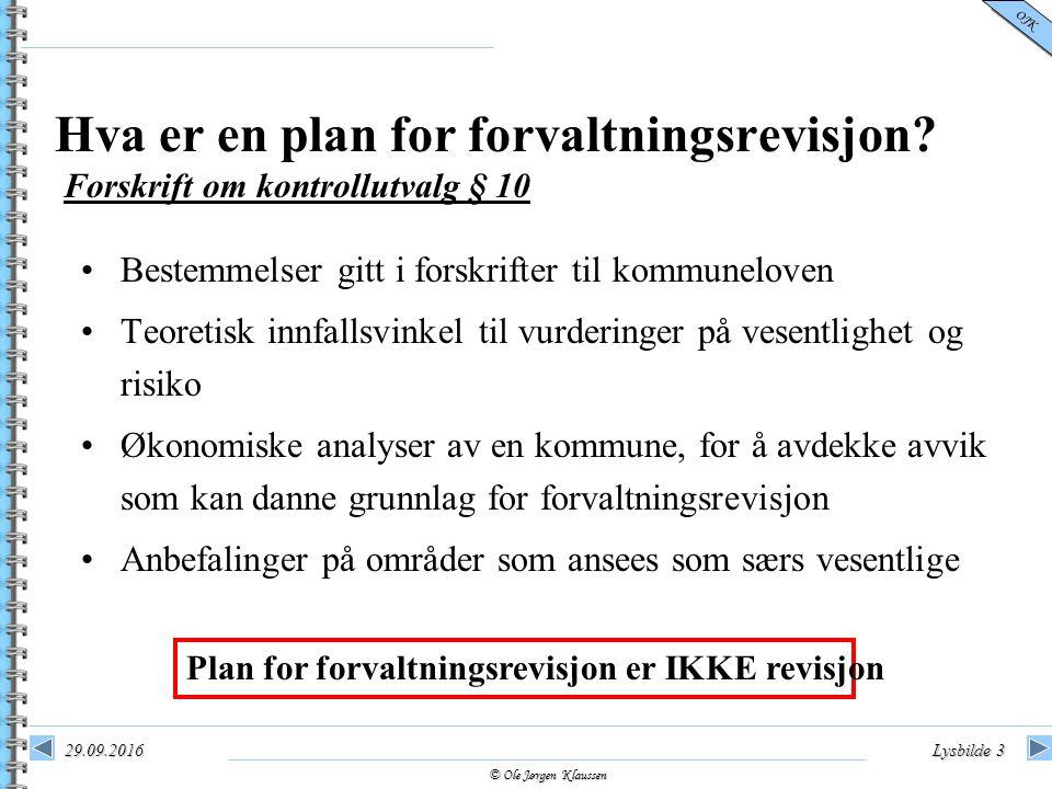 © Ole Jørgen Klaussen OJK 29.09.2016Lysbilde 3 Hva er en plan for forvaltningsrevisjon? Bestemmelser gitt i forskrifter til kommuneloven Teoretisk inn