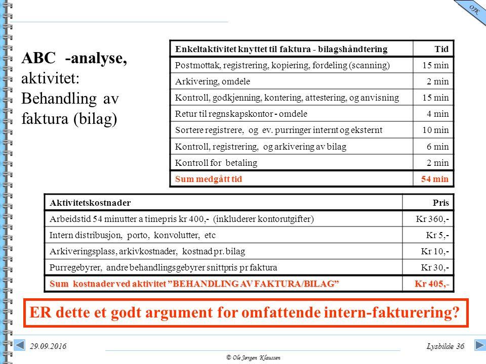 © Ole Jørgen Klaussen OJK 29.09.2016Lysbilde 36 ABC -analyse, aktivitet: Behandling av faktura (bilag) Enkeltaktivitet knyttet til faktura - bilagshån