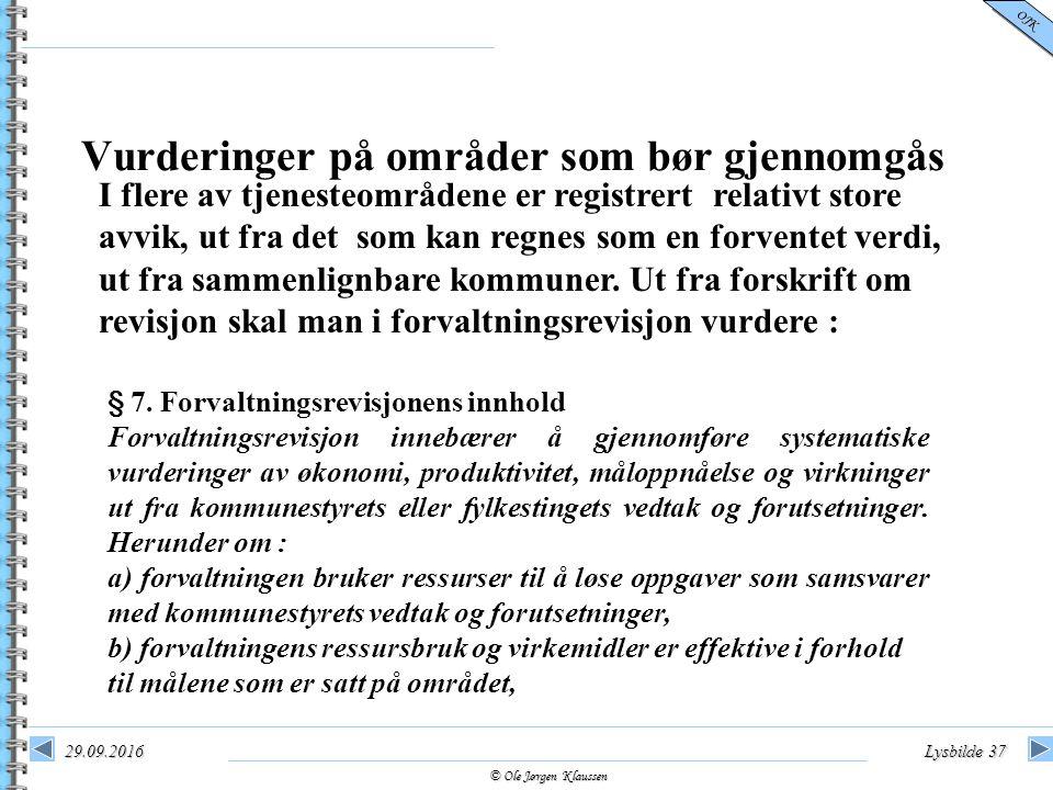 © Ole Jørgen Klaussen OJK 29.09.2016Lysbilde 37 Vurderinger på områder som bør gjennomgås I flere av tjenesteområdene er registrert relativt store avvik, ut fra det som kan regnes som en forventet verdi, ut fra sammenlignbare kommuner.