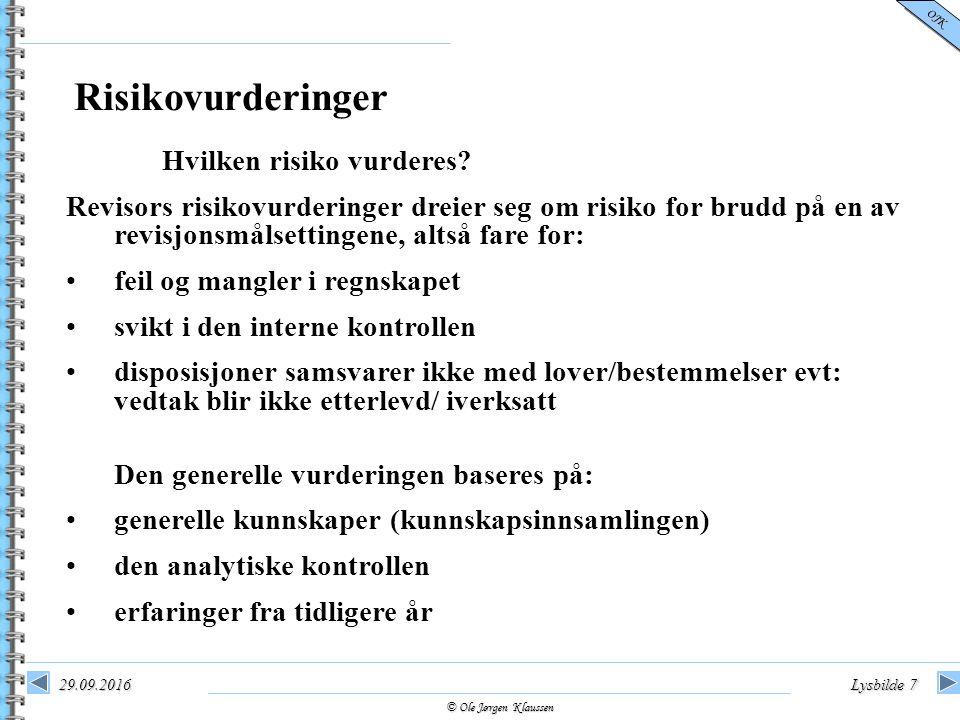 © Ole Jørgen Klaussen OJK 29.09.2016Lysbilde 7 Hvilken risiko vurderes? Revisors risikovurderinger dreier seg om risiko for brudd på en av revisjonsmå
