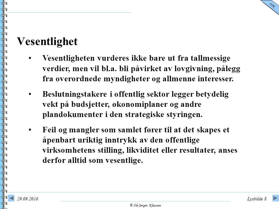 © Ole Jørgen Klaussen OJK 29.09.2016Lysbilde 9 De totale vurderingene av nøkkelverdier i de kommunale budsjetter/regnskaper er vurdert ut fra risiko og vesentlighet.