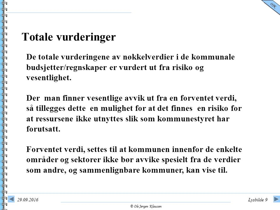 © Ole Jørgen Klaussen OJK 29.09.2016Lysbilde 9 De totale vurderingene av nøkkelverdier i de kommunale budsjetter/regnskaper er vurdert ut fra risiko o