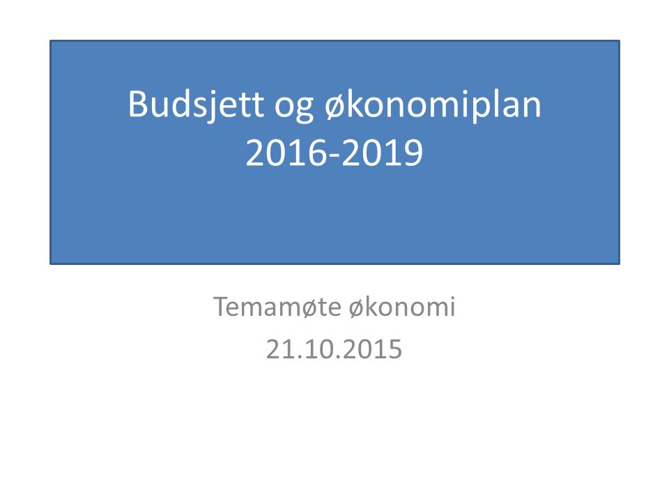 Agenda 09.00 Innledning ved ordfører 09.05Informasjon om konsekvenser av ubalanse ved Fylkesmannen i AA 09.30Status i Budsjett og økonomiplan 2016-2019 11.30Lunsj 12.00Gruppearbeid 14.45Oppsummering ved ordfører 09.00 Innledning ved ordfører 09.05Informasjon om konsekvenser av ubalanse ved Fylkesmannen i AA 09.30Status i Budsjett og økonomiplan 2016-2019 11.30Lunsj 12.00Gruppearbeid 14.45Oppsummering ved ordfører