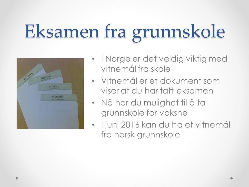 Eksamen fra grunnskole I Norge er det veldig viktig med vitnemål fra skole Vitnemål er et dokument som viser at du har tatt eksamen Nå har du mulighet til å ta grunnskole for voksne I juni 2016 kan du ha et vitnemål fra norsk grunnskole