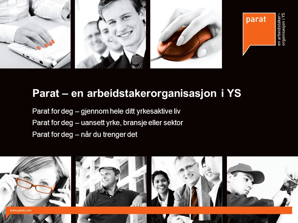 Parat – en arbeidstakerorganisasjon i YS Parat for deg – gjennom hele ditt yrkesaktive liv Parat for deg – uansett yrke, bransje eller sektor Parat fo