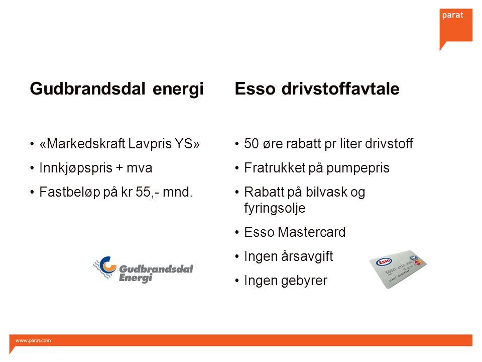 Gudbrandsdal energi «Markedskraft Lavpris YS» Innkjøpspris + mva Fastbeløp på kr 55,- mnd. 50 øre rabatt pr liter drivstoff Fratrukket på pumpepris Ra