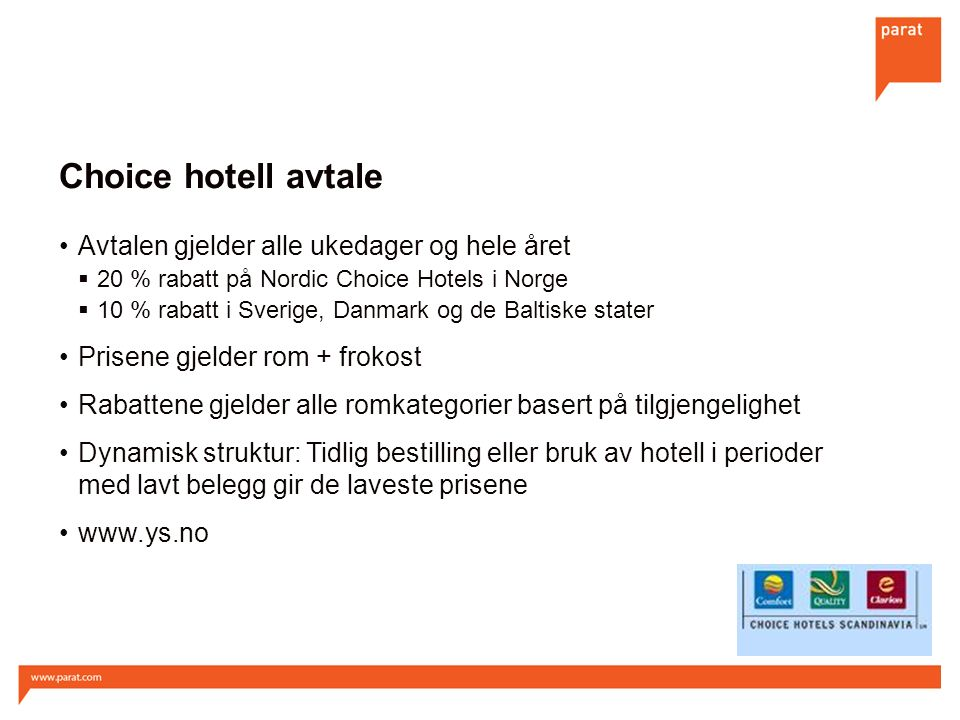 Choice hotell avtale Avtalen gjelder alle ukedager og hele året  20 % rabatt på Nordic Choice Hotels i Norge  10 % rabatt i Sverige, Danmark og de B