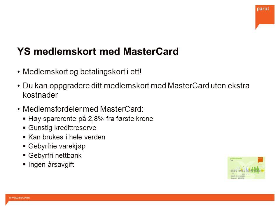 YS medlemskort med MasterCard Medlemskort og betalingskort i ett! Du kan oppgradere ditt medlemskort med MasterCard uten ekstra kostnader Medlemsforde