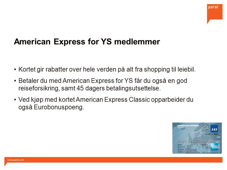 American Express for YS medlemmer Kortet gir rabatter over hele verden på alt fra shopping til leiebil. Betaler du med American Express for YS får du