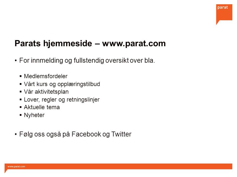 Parats hjemmeside – www.parat.com For innmelding og fullstendig oversikt over bla.  Medlemsfordeler  Vårt kurs og opplæringstilbud  Vår aktivitetsp