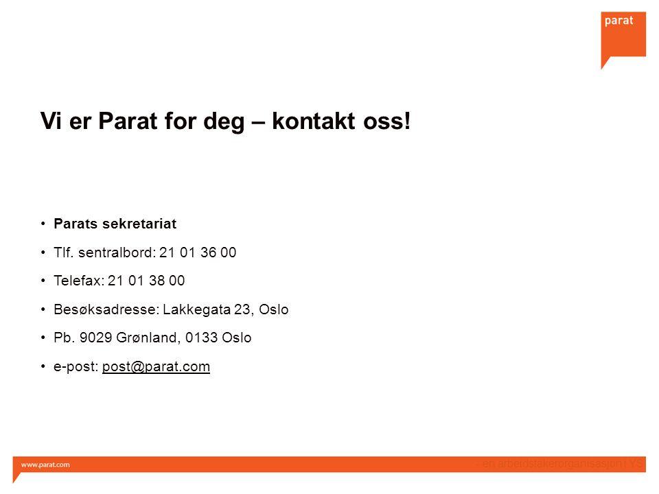 Vi er Parat for deg – kontakt oss! Parats sekretariat Tlf. sentralbord: 21 01 36 00 Telefax: 21 01 38 00 Besøksadresse: Lakkegata 23, Oslo Pb. 9029 Gr