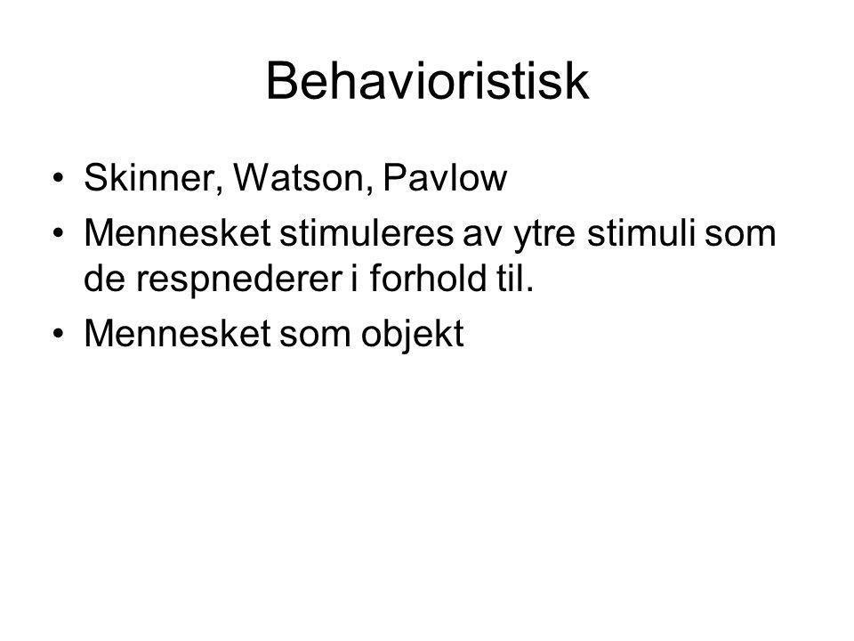 Behavioristisk Skinner, Watson, Pavlow Mennesket stimuleres av ytre stimuli som de respnederer i forhold til.