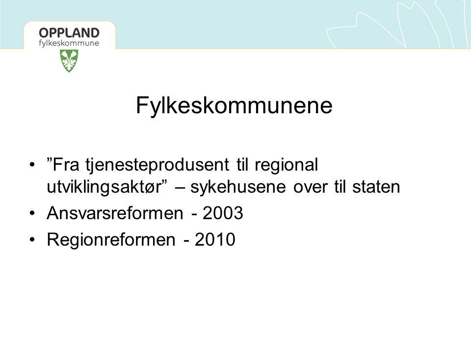 Fylkeskommunene Fra tjenesteprodusent til regional utviklingsaktør – sykehusene over til staten Ansvarsreformen - 2003 Regionreformen - 2010