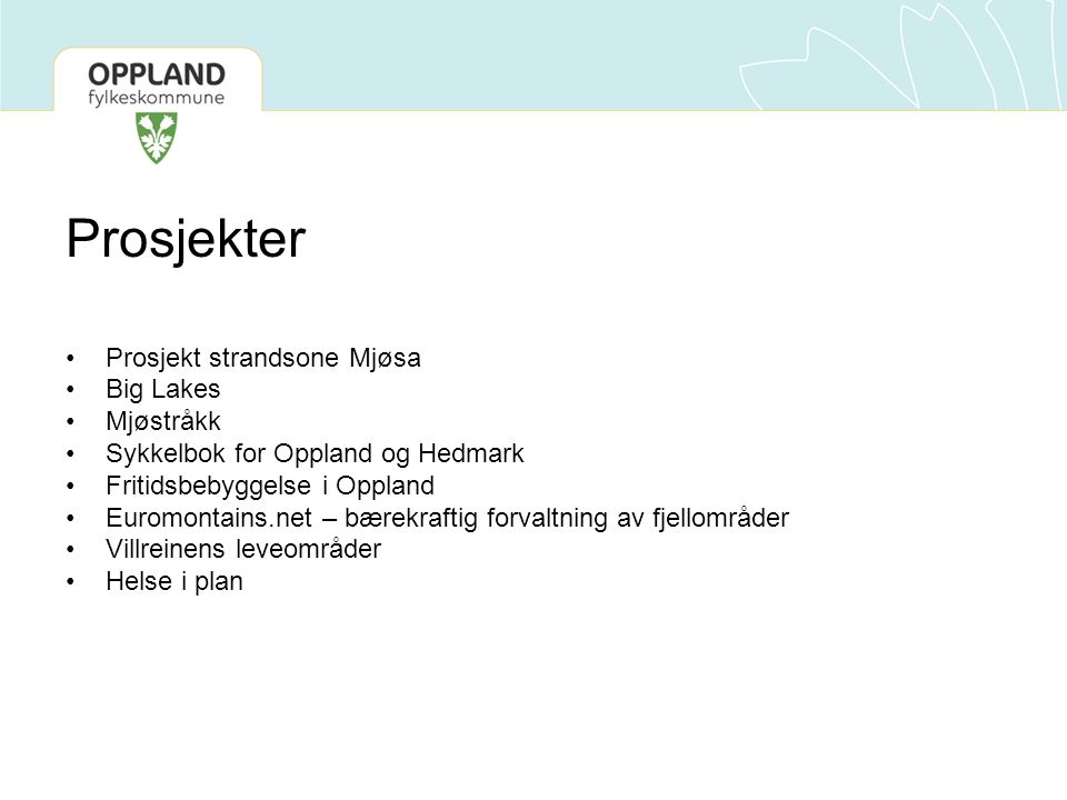 Prosjekter Prosjekt strandsone Mjøsa Big Lakes Mjøstråkk Sykkelbok for Oppland og Hedmark Fritidsbebyggelse i Oppland Euromontains.net – bærekraftig forvaltning av fjellområder Villreinens leveområder Helse i plan