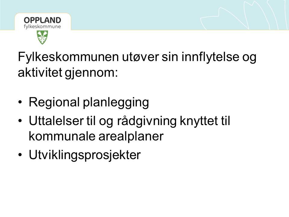 Fylkeskommunen utøver sin innflytelse og aktivitet gjennom: Regional planlegging Uttalelser til og rådgivning knyttet til kommunale arealplaner Utviklingsprosjekter