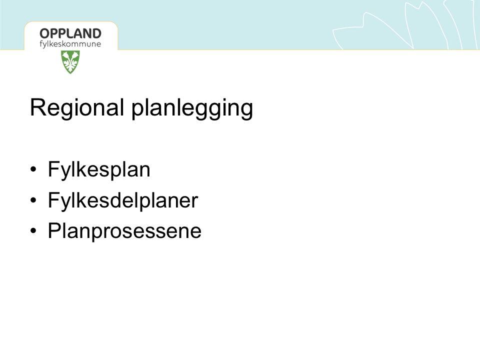 Regional planlegging Fylkesplan Fylkesdelplaner Planprosessene