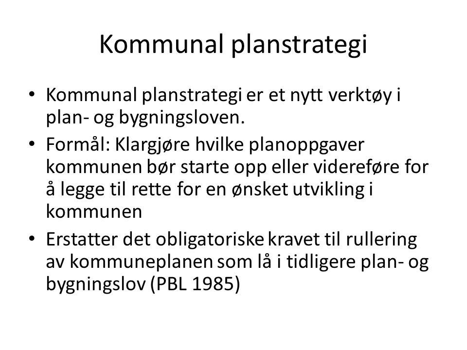 Kommunal planstrategi Kommunal planstrategi er et nytt verktøy i plan- og bygningsloven.