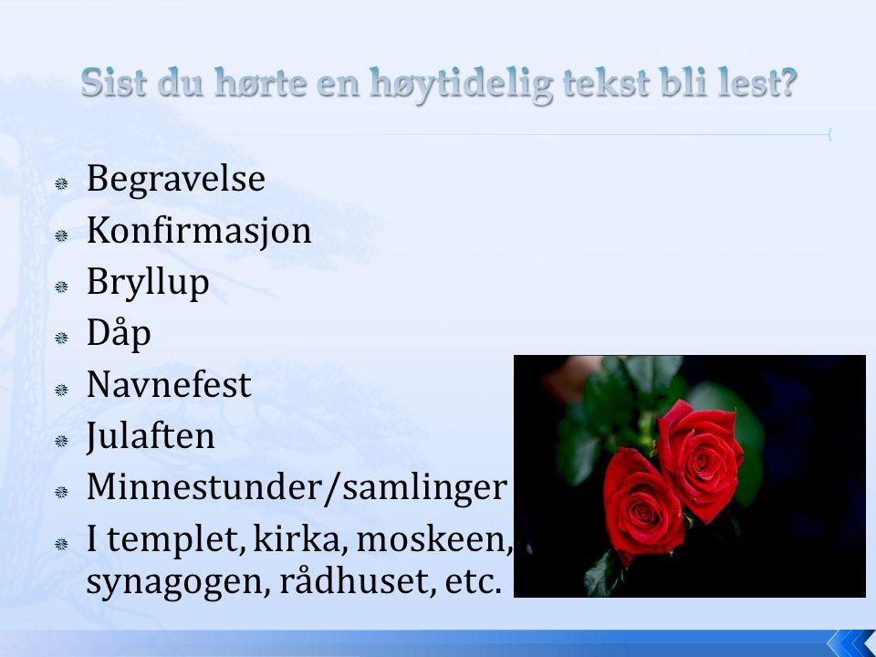  Begravelse  Konfirmasjon  Bryllup  Dåp  Navnefest  Julaften  Minnestunder/samlinger  I templet, kirka, moskeen, synagogen, rådhuset, etc.