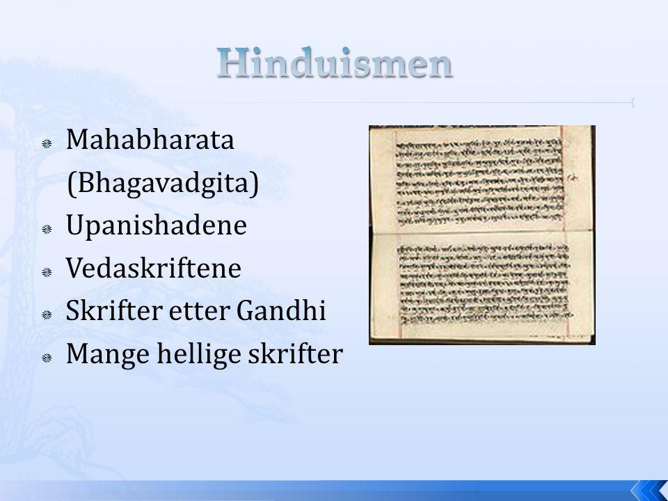  Mahabharata (Bhagavadgita)  Upanishadene  Vedaskriftene  Skrifter etter Gandhi  Mange hellige skrifter
