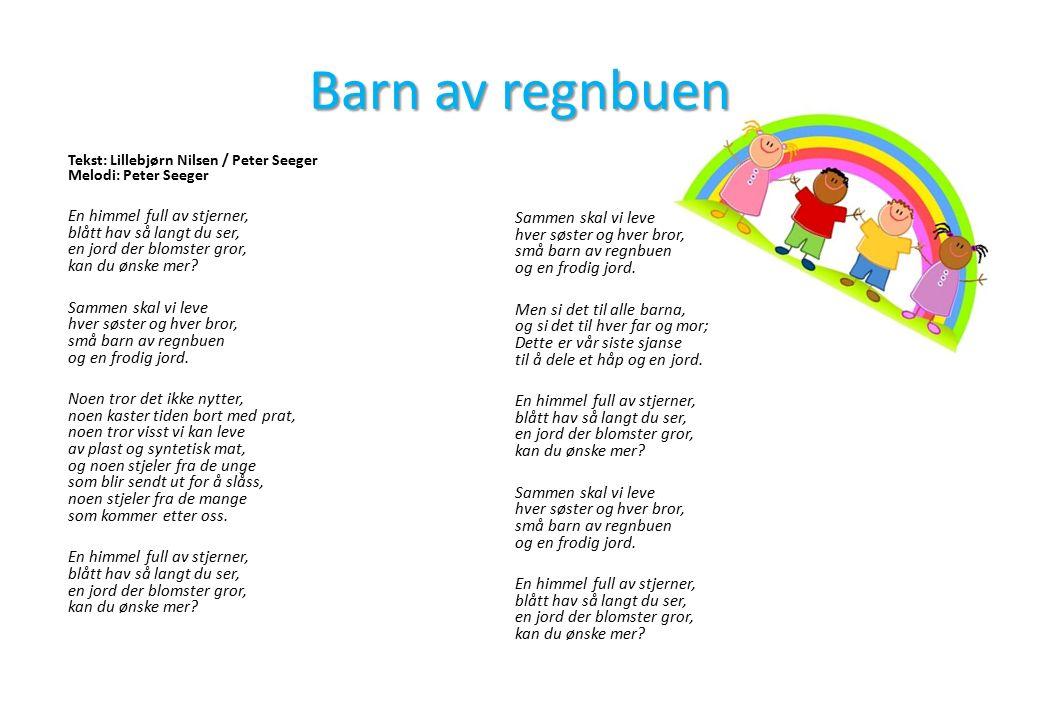 Barn av regnbuen Tekst: Lillebjørn Nilsen / Peter Seeger Melodi: Peter Seeger En himmel full av stjerner, blått hav så langt du ser, en jord der blomster gror, kan du ønske mer.