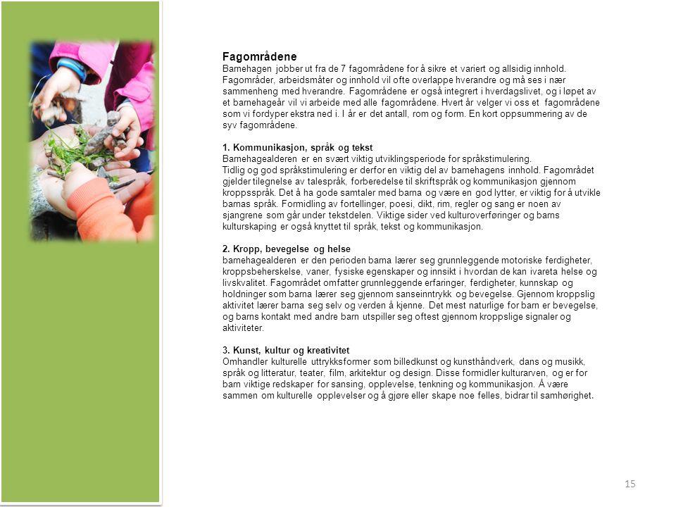 Fagområdene Barnehagen jobber ut fra de 7 fagområdene for å sikre et variert og allsidig innhold.