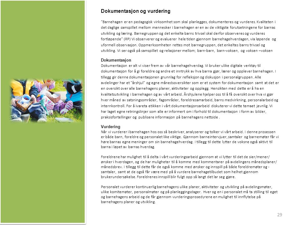 Dokumentasjon og vurdering Barnehagen er en pedagogisk virksomhet som skal planlegges, dokumenteres og vurderes.