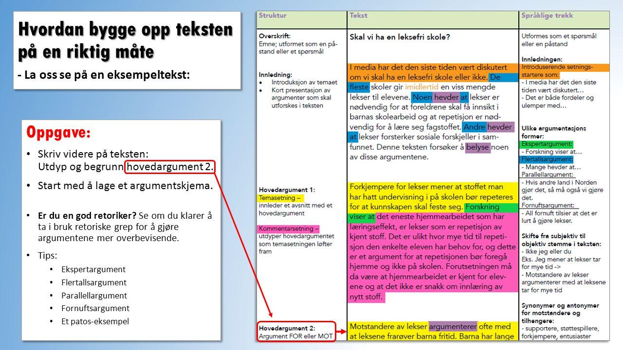 Hvordan bygge opp teksten på en riktig måte Hvordan bygge opp teksten på en riktig måte - La oss se på en eksempeltekst: Oppgave: Skriv videre på teksten: Utdyp og begrunn hovedargument 2.