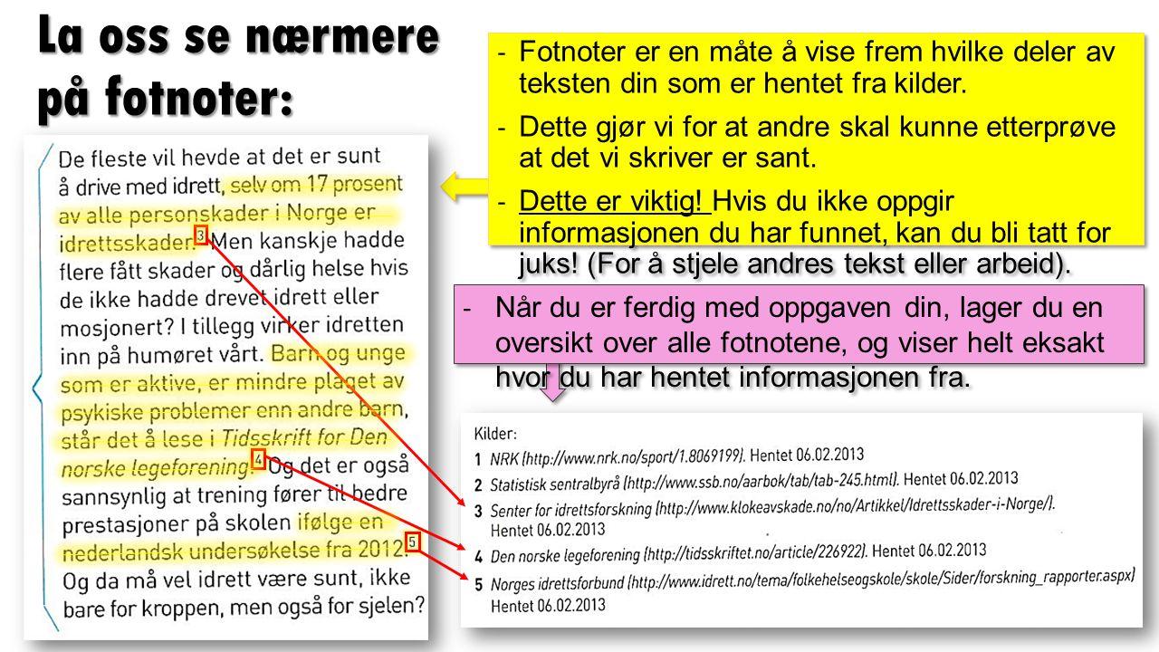 La oss se nærmere på fotnoter: ‐ Fotnoter er en måte å vise frem hvilke deler av teksten din som er hentet fra kilder.