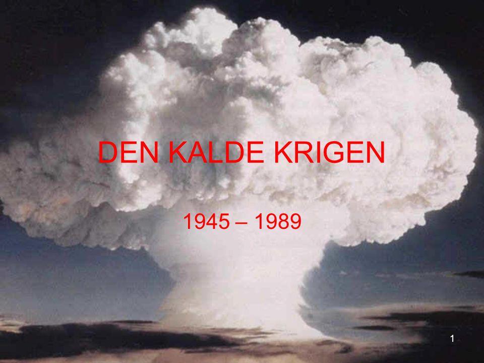 DEN KALDE KRIGEN 1945 – 1989 1