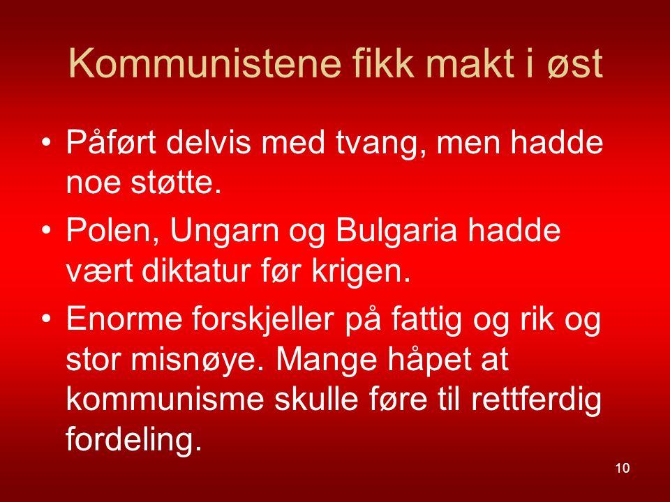 Kommunistene fikk makt i øst Påført delvis med tvang, men hadde noe støtte. Polen, Ungarn og Bulgaria hadde vært diktatur før krigen. Enorme forskjell