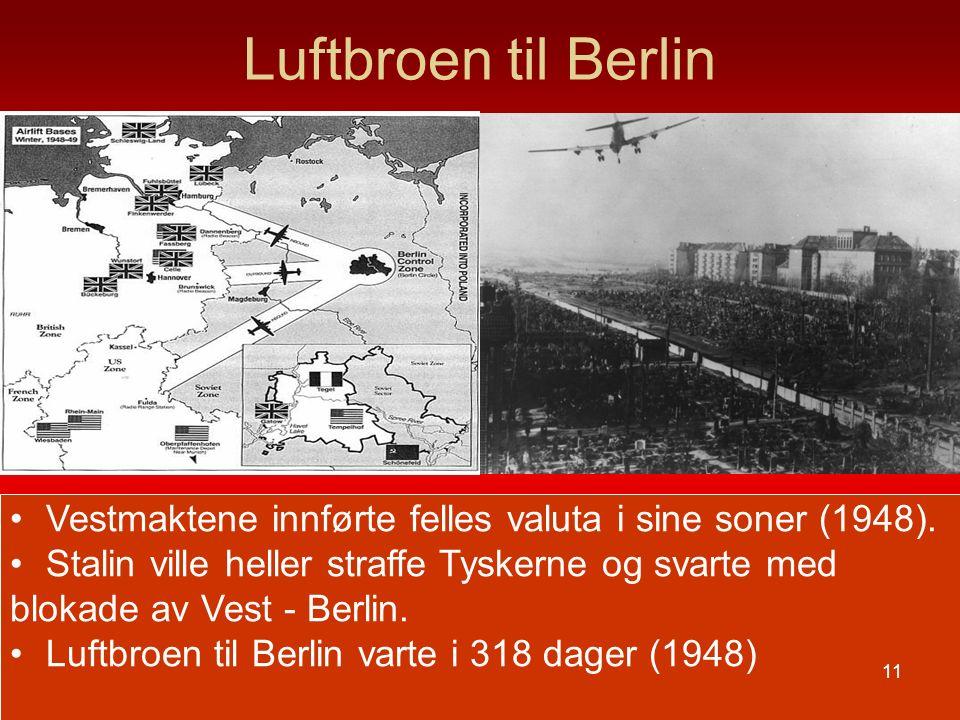 Luftbroen til Berlin Vestmaktene innførte felles valuta i sine soner (1948). Stalin ville heller straffe Tyskerne og svarte med blokade av Vest - Berl