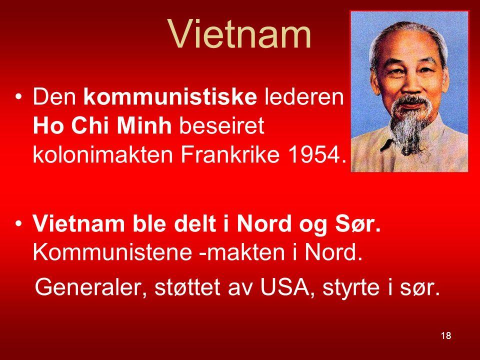 Vietnam Den kommunistiske lederen Ho Chi Minh beseiret kolonimakten Frankrike 1954. Vietnam ble delt i Nord og Sør. Kommunistene -makten i Nord. Gener