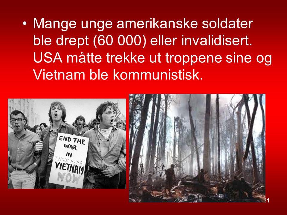 Mange unge amerikanske soldater ble drept (60 000) eller invalidisert. USA måtte trekke ut troppene sine og Vietnam ble kommunistisk. 21