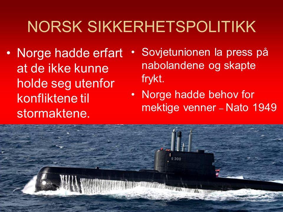 NORSK SIKKERHETSPOLITIKK Sovjetunionen la press på nabolandene og skapte frykt. Norge hadde behov for mektige venner – Nato 1949 22 Norge hadde erfart