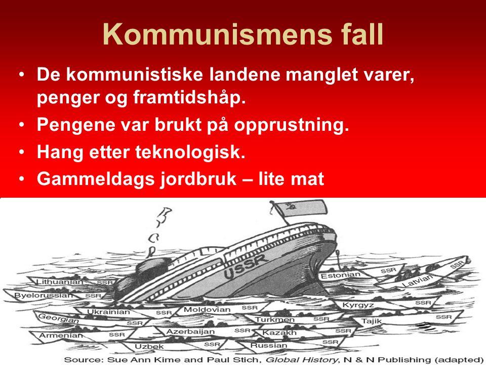 Kommunismens fall De kommunistiske landene manglet varer, penger og framtidshåp. Pengene var brukt på opprustning. Hang etter teknologisk. Gammeldags
