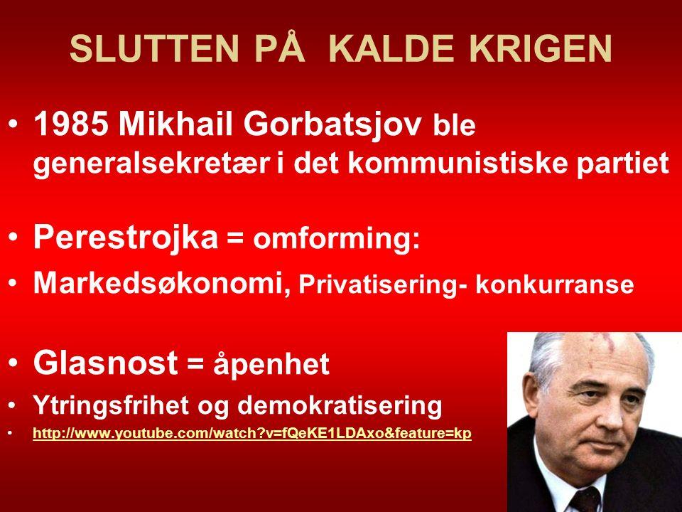 SLUTTEN PÅ KALDE KRIGEN 1985 Mikhail Gorbatsjov ble generalsekretær i det kommunistiske partiet Perestrojka = omforming: Markedsøkonomi, Privatisering