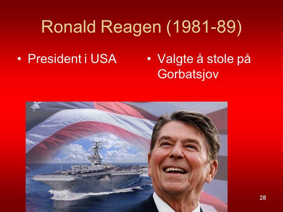 Ronald Reagen (1981-89) President i USAValgte å stole på Gorbatsjov 28