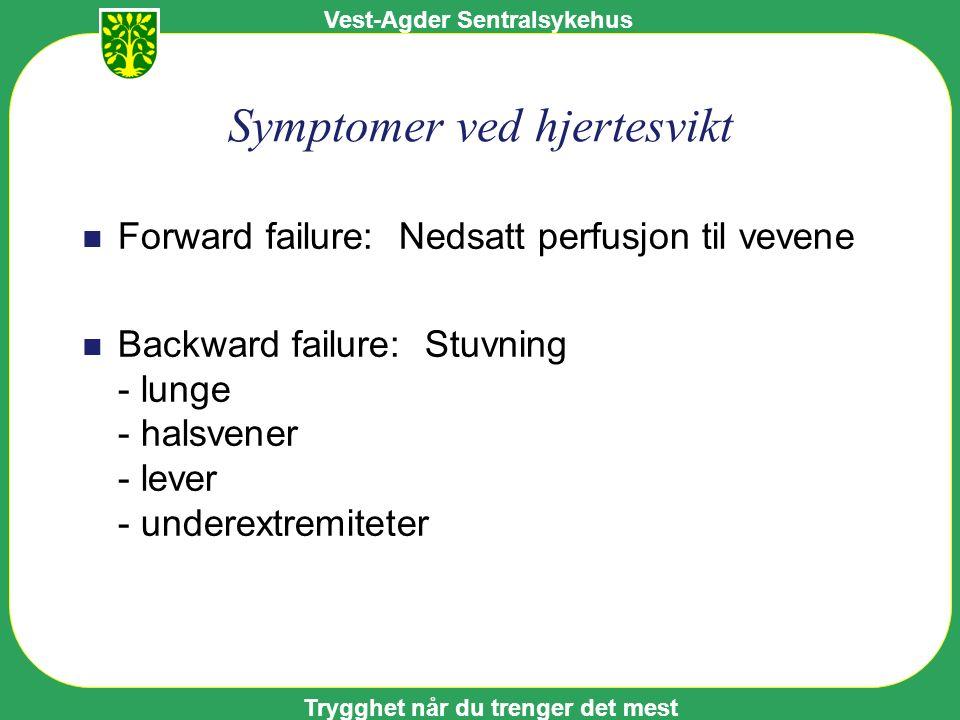 Vest-Agder Sentralsykehus Trygghet når du trenger det mest Symptomer ved hjertesvikt n Forward failure: Nedsatt perfusjon til vevene n Backward failure: Stuvning - lunge - halsvener - lever - underextremiteter