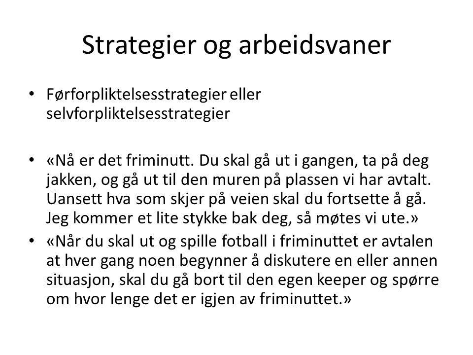 Strategier og arbeidsvaner Førforpliktelsesstrategier eller selvforpliktelsesstrategier «Nå er det friminutt.
