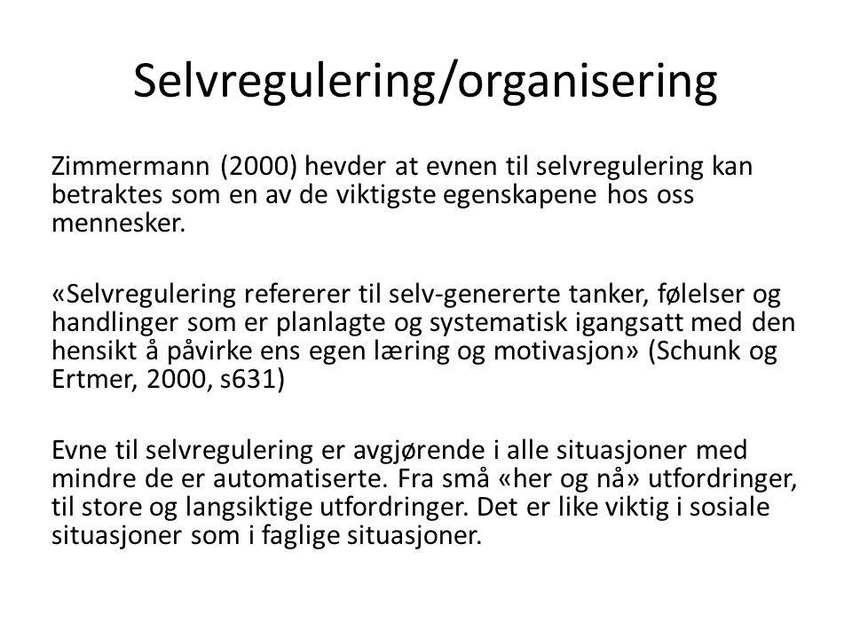 Selvregulering/organisering Zimmermann (2000) hevder at evnen til selvregulering kan betraktes som en av de viktigste egenskapene hos oss mennesker.