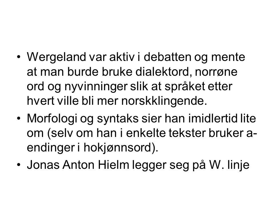 Wergeland var aktiv i debatten og mente at man burde bruke dialektord, norrøne ord og nyvinninger slik at språket etter hvert ville bli mer norskklingende.