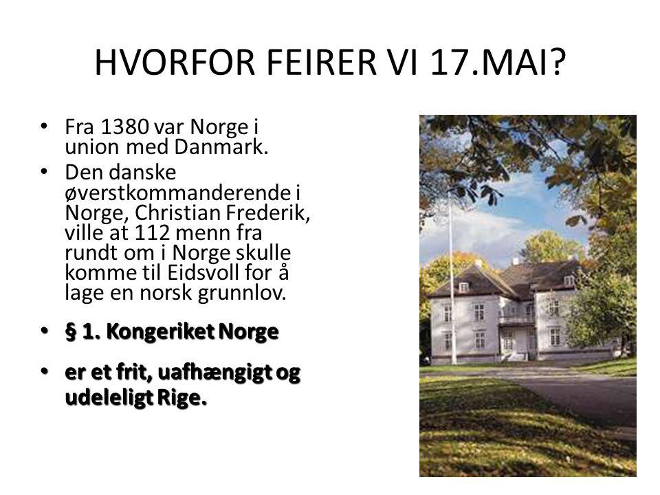 HVORFOR FEIRER VI 17.MAI. Fra 1380 var Norge i union med Danmark.