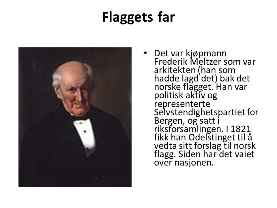 Flaggets far Det var kjøpmann Frederik Meltzer som var arkitekten (han som hadde lagd det) bak det norske flagget.