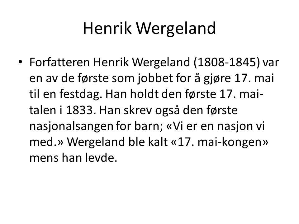 Henrik Wergeland Forfatteren Henrik Wergeland (1808-1845) var en av de første som jobbet for å gjøre 17.
