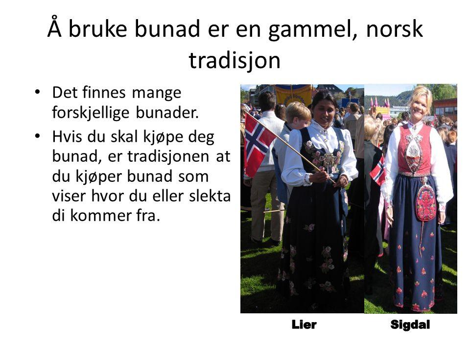 Å bruke bunad er en gammel, norsk tradisjon Det finnes mange forskjellige bunader.