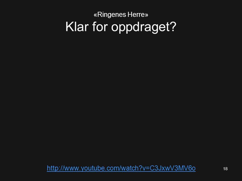 «Ringenes Herre» Klar for oppdraget http://www.youtube.com/watch v=C3JxwV3MV6o 18