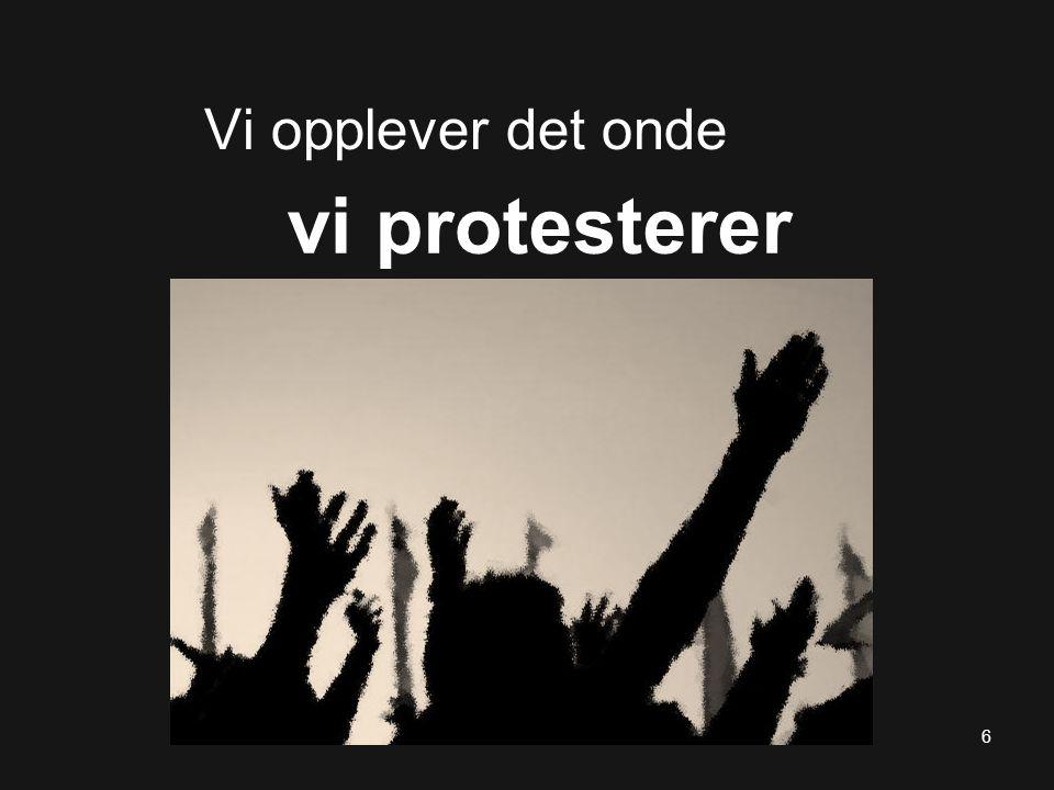 Vi opplever det onde vi protesterer 6