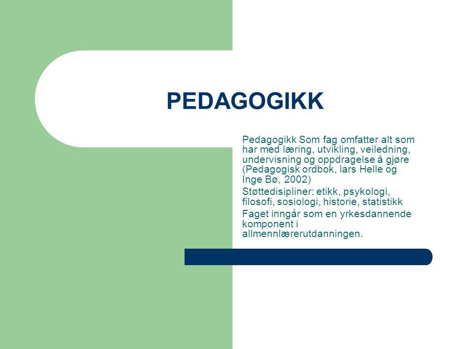 PEDAGOGIKK Pedagogikk Som fag omfatter alt som har med læring, utvikling, veiledning, undervisning og oppdragelse å gjøre (Pedagogisk ordbok, lars Helle og Inge Bø, 2002) Støttedisipliner: etikk, psykologi, filosofi, sosiologi, historie, statistikk Faget inngår som en yrkesdannende komponent i allmennlærerutdanningen.