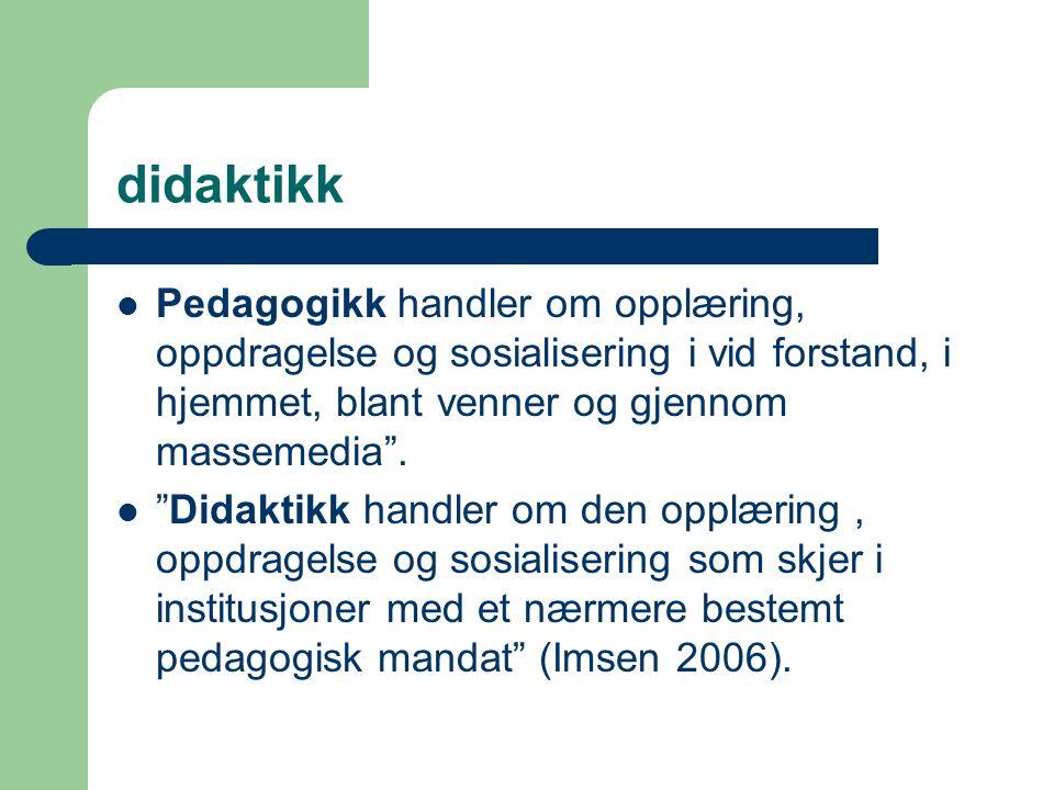 didaktikk Pedagogikk handler om opplæring, oppdragelse og sosialisering i vid forstand, i hjemmet, blant venner og gjennom massemedia .
