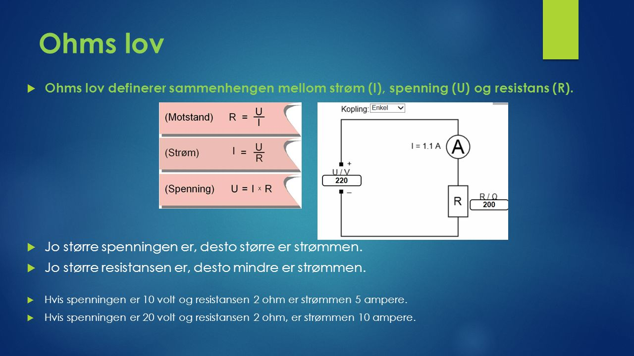 Ohms lov  Ohms lov definerer sammenhengen mellom strøm (I), spenning (U) og resistans (R).
